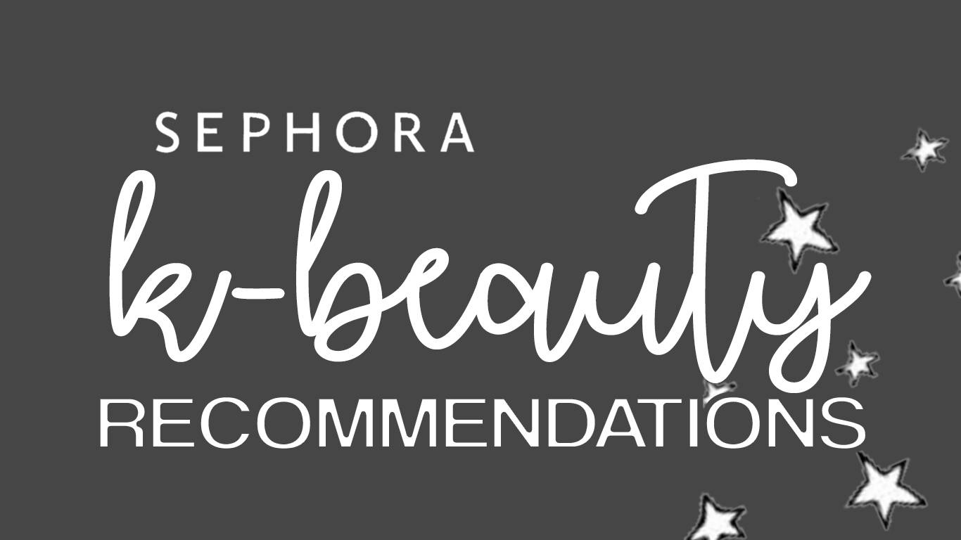 sephora k-beauty product recommendations skincare